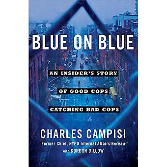 Blue on Blue - An Insider's Story of Good Cops Catching Bad Cops by Ch