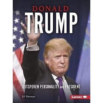 Donald Trump - Outspoken Personality and President by Jill Sherman - 9
