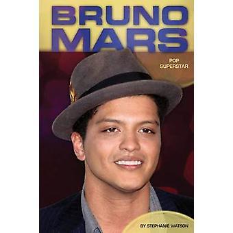 Bruno Mars - Pop Superstar by Stephanie Watson - 9781624032257 Book