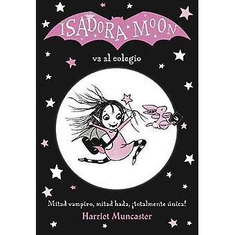 Isadora Moon - Va al colegio by Harriet Muncaster - 9788420485188 Book