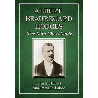 Albert Beauregard Hodges - The Man Chess Made by John S. Hilbert - Pet
