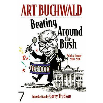 Beating Around The Bush - Political Humor 2000-2006 by Art Buchwald -
