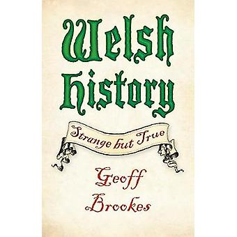 Welsh History Strange but True by Geoff Brookes
