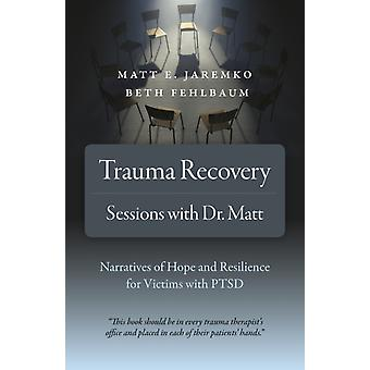 Trauma Recovery  Sessions With Dr. Matt by Matt E Jaremko