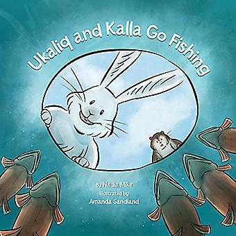 Ukaliq and Kalla Go Fishing by Nadia Mike - 9781772271355 Book