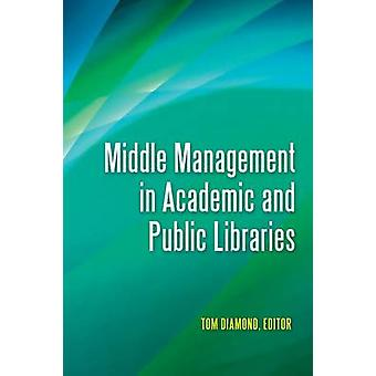 Middle Management in Academic and Public Libraries by Tom Diamond - C