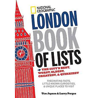 National Geographic London Book of Lists  The Citys Best Worst Oldest Greatest and Quirkiest by Tim Jepson & Larry Porges
