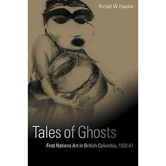 Tales of Ghosts - First Nations Art in British Columbia - 1922-61 by R