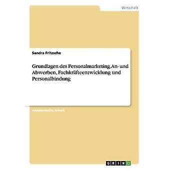 Grundlagen des Personalmarketing. An und Abwerben Fachkrfteentwicklung und Personalbindung by Fritzsche & Sandra
