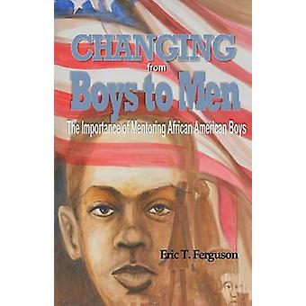 Changing From Boys to Men The Importance of Mentoring African American Boys by Ferguson & Eric T