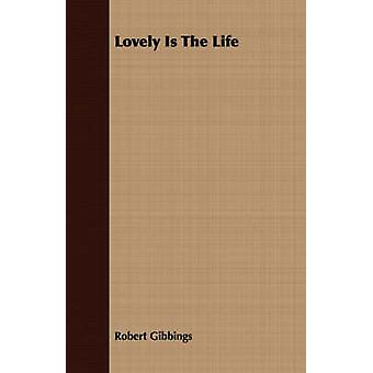 Lovely is the Life by Gibbings & Robert