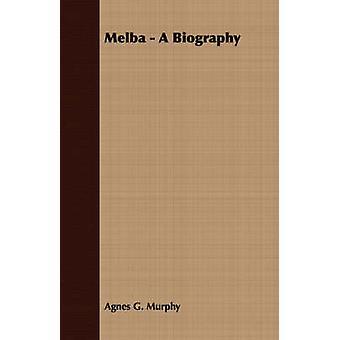 Melba  A Biography by Murphy & Agnes G.