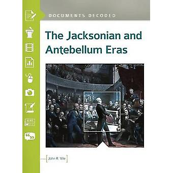 The Jacksonian and Antebellum Eras Documents Decoded by Vile & John
