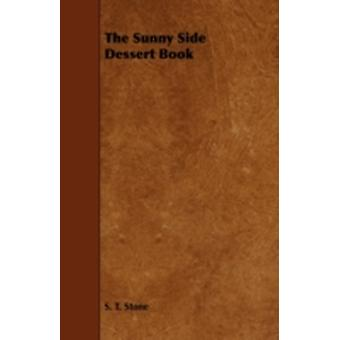The Sunny Side Dessert Book by Stone & S. T.