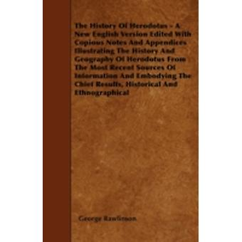 The History Of Herodotus  A New English Version Edited With Copious Notes And Appendices Illustrating The History And Geography Of Herodotus From The Most Recent Sources Of Information And Embodying by Rawlinson &  George