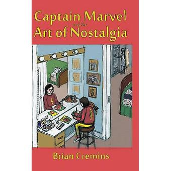 Captain Marvel and the Art of Nostalgia by Cremins & Brian