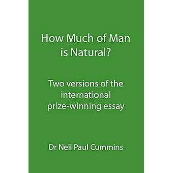How Much of Man is Natural Two versions of the international prizewinning essay by Cummins & Neil Paul