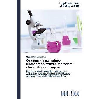 Oznaczanie Zwi Zkow Fluoroorganicznych Metodami Chromatograficznymi by Bartel Marta