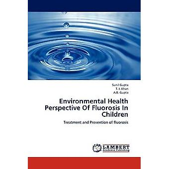 Environmental Health Perspective Of Fluorosis In Children by Gupta & Sunil