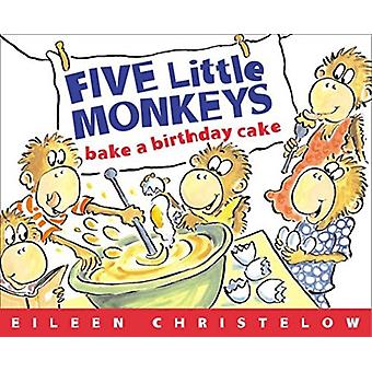 Five Little Monkeys Bake a Birthday Cake by Eileen Christelow