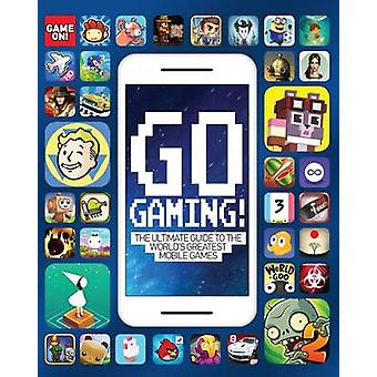 Go Gaming! The Ultimate Guide to the World's Greatest Mobile Games by