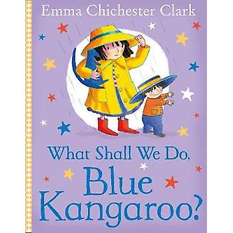 What Shall We Do - Blue Kangaroo? by Emma Chichester Clark - 97800082