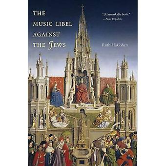The Music Libel Against the Jews by Ruth HaCohen - 9780300194777 Book