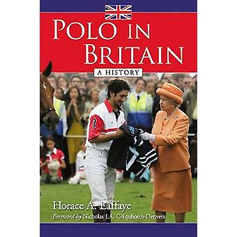 Polo in Britain - A History by Horace A. Laffaye - 9780786465118 Book