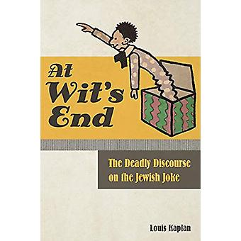At Wit's End - The Deadly Discourse on the Jewish Joke by Louis Kaplan
