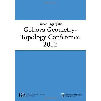 Proceedings of the GyKova Geometry-Topology Conference 2012 by Selman
