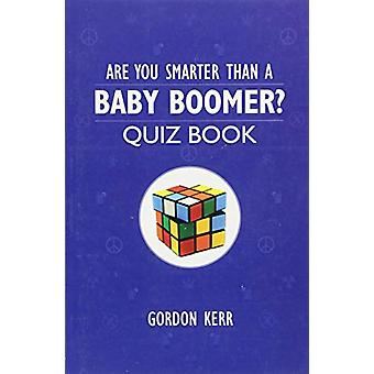 Are You Smarter Than a Baby Boomer? - Quiz Book by Gordon Kerr - 97817