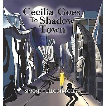 Cecilia Goes to Shadow Town by Simone Tulloch-Foley - 9781786937704 B