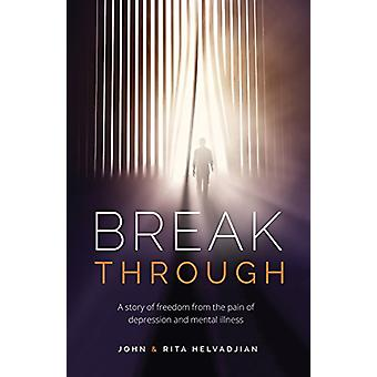 Breakthrough - A story of freedom from the pain of depression and ment