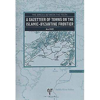 The Spaces Between the Teeth - A Gazetteer of Towns on the Islamic-Byz