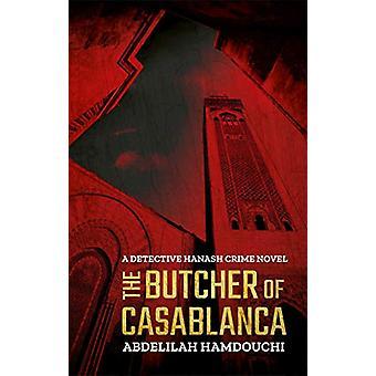 The Butcher of Casablanca - A Detective Hanash Crime Novel by Abdelila