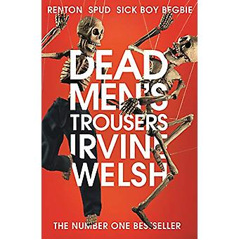 Dead Men's Trousers by Irvine Welsh - 9781784708436 Book