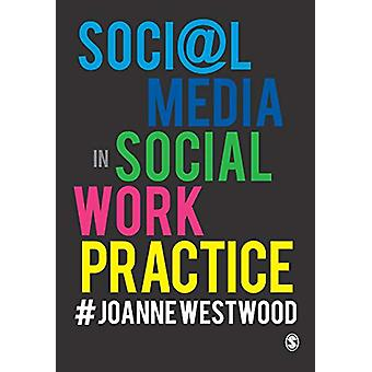 Social Media in Social Work Practice by Joanne Westwood - 97815264207