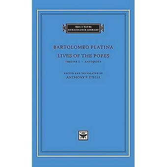 Lives of the Popes Antiquity v. 1 by Bartolomeo Platina & Edited by Anthony F D Elia