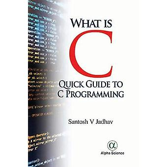 What is C - - Quick Guide To C Programming by Santosh V. Jadhav - 97817