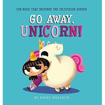 Go Away - Unicorn! by Emily Mullock - 9781407196893 Book