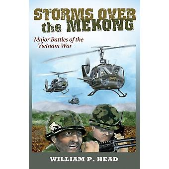 Storms over the Mekong  Major Battles of the Vietnam War by William Pace Head