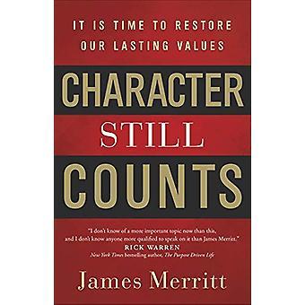 Carácter todavía cuenta - Es hora de restaurar nuestros valores duraderos por J