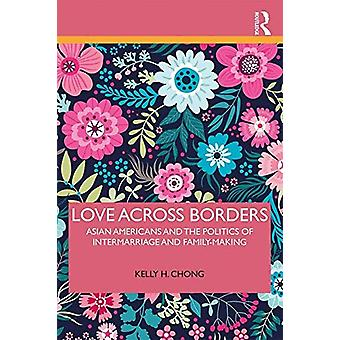Love Across Borders - Asian Americans and the Politics of Intermarriag