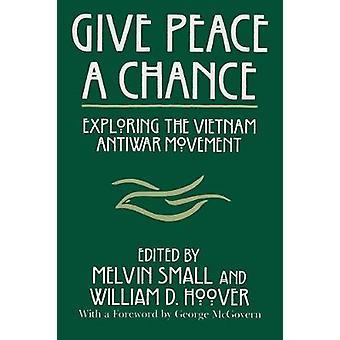 Antakaa rauhalle mahdollisuus - tutkia Vietnam sodanvastaisia liikkeitä Melvin
