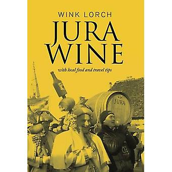 Jura Wine  With Local Food and Travel Tips by Wink Lorch
