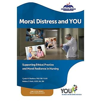 Moral Distress and YOU  Supporting Ethical Practice and Moral Resilience in Nursing by Cynda H Rushton & Melissa J Kurtz