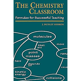 The Chemistry Classroom - Formulas for Successful Teaching by J. Dudle