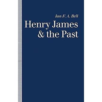 Henry James and the Past - Ian F. A. Bellin lukemat aikaan - 9781
