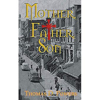 Mother - Father - Son by Thomas D Powers - 9781628303094 Book