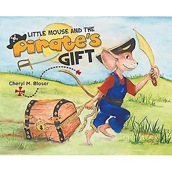 Little Mouse and the Pirate's Gift by Cheryl M Bloser - 9781732629172
